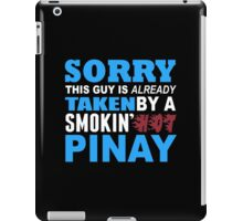 Sorry This Guy Is Already Taken By A Smokin Hot Pinay - TShirts & Hoodies iPad Case/Skin