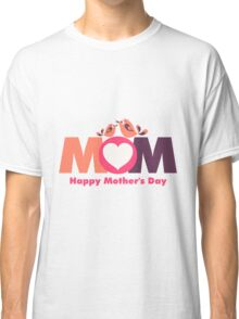 MoM Mother's Day Classic T-Shirt