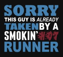 Sorry This Guy Is Already Taken By A Smokin Hot Runner - TShirts & Hoodies by funnyshirts2015