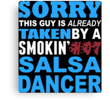 Sorry This Guy Is Already Taken By A Smokin Hot Salsa Dancer - TShirts & Hoodies Canvas Print
