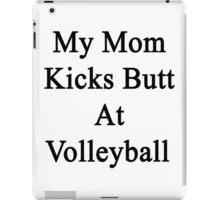 My Mom Kicks Butt At Volleyball  iPad Case/Skin