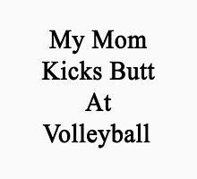 My Mom Kicks Butt At Volleyball  Unisex T-Shirt