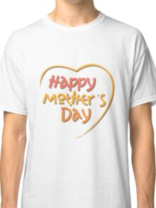 Happy Mother's Day1 Classic T-Shirt