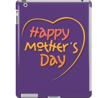 Happy Mother's Day1 iPad Case/Skin