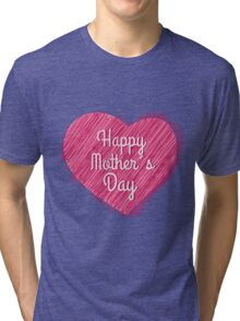 Happy Mother's Day heart Tri-blend T-Shirt