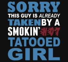 Sorry This Guy Is Already Taken By A Smokin Hot Tatooed Girl - TShirts & Hoodies by funnyshirts2015