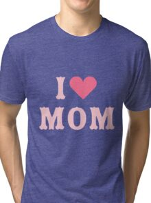 I love MoM Mother's Day Tri-blend T-Shirt