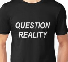 Question Reality Unisex T-Shirt