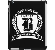 Nobody Messes With The Barnes  Family iPad Case/Skin