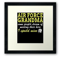AIR FORCE GRANDMA SOME PEOPLE DREAM OF MEETING THEIR HERO I SPOILED MINE Framed Print