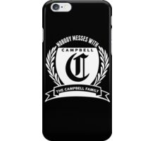 Nobody Messes With The Campbell  Family iPhone Case/Skin