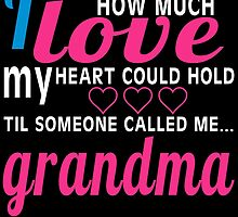 I NEVER KNEW HOW MUCH LOVE MY HEART COULD HOLD TIL SOMEONE CALLED ME GRANDMA by BADASSTEES