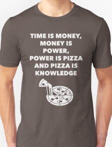Time, Money, Power, Pizza, Knowledge Unisex T-Shirt