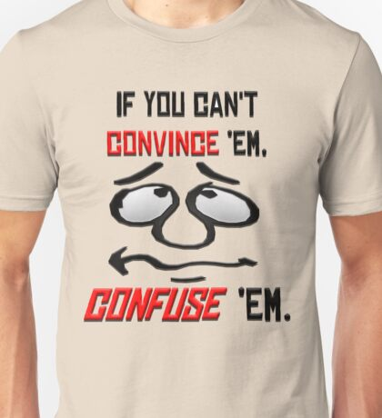 If You Can't Convince Em . . .  Unisex T-Shirt