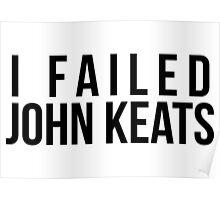 I Failed John Keats Poster