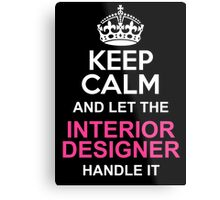 LET THE INTERIOR DESIGNER HANDLE IT Metal Print