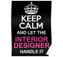 LET THE INTERIOR DESIGNER HANDLE IT Poster