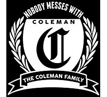 Nobody Messes With The Coleman  Family Photographic Print