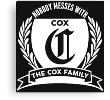 Nobody Messes With The Cox  Family Canvas Print