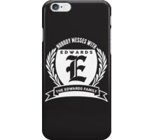 Nobody Messes With The Edwards  Family iPhone Case/Skin