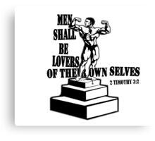 MEN SHALL BE LOVERS OF THEIR OWN SELVES Canvas Print