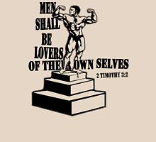 MEN SHALL BE LOVERS OF THEIR OWN SELVES Unisex T-Shirt