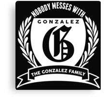 Nobody Messes With The Gonzalez  Family Canvas Print