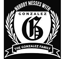Nobody Messes With The Gonzalez  Family Photographic Print