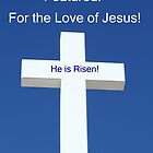 He is Risen, Featured, for the Love of Jesus! by Linda Jackson