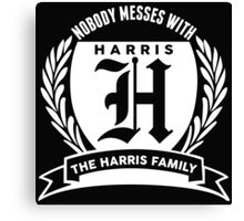 Nobody Messes With The Harris Family Canvas Print