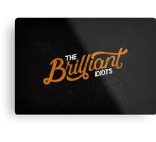 The Brilliant Idiots (Podcast) Metal Print