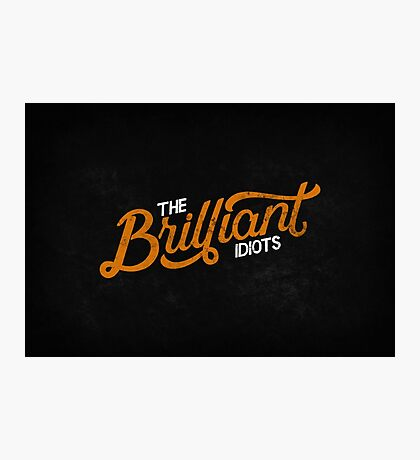 The Brilliant Idiots (Podcast) Photographic Print