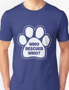 WHO RESCUED YOU? T-Shirt