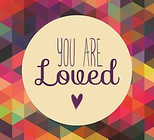 You Are Loved - Colorful Geometric by anabellstar
