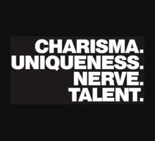 Charisma, Uniqueness, Nerve, and Talent. by FittedBlackTee