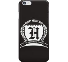 Nobody Messes With The Hernandez Family iPhone Case/Skin
