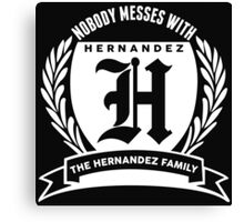 Nobody Messes With The Hernandez Family Canvas Print