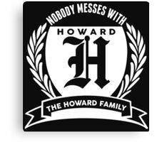 Nobody Messes With The Howard Family Canvas Print