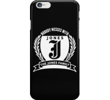 Nobody Messes With The JONES Family iPhone Case/Skin