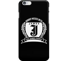 Nobody Messes With The JAMES Family iPhone Case/Skin