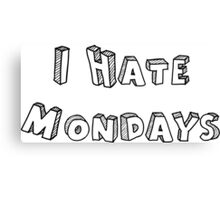 I Hate Mondays Canvas Print