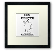 Hello. I am Baymax, your personal healthcare companion. Framed Print