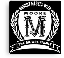 Nobody Messes With The Moore Family Canvas Print