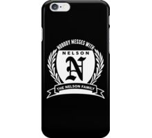 Nobody Messes With The nelson  Family iPhone Case/Skin
