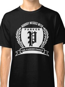 Nobody Messes With The parker Family Classic T-Shirt