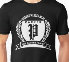 Nobody Messes With The parker Family Unisex T-Shirt