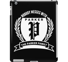 Nobody Messes With The parker Family iPad Case/Skin