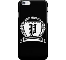 Nobody Messes With The patterson  Family iPhone Case/Skin