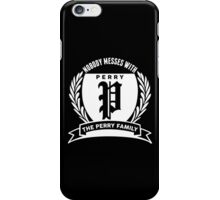 Nobody Messes With The perry Family iPhone Case/Skin