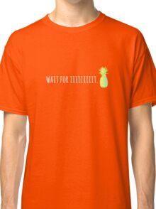 Wait For Iiiiiiiiit. Classic T-Shirt